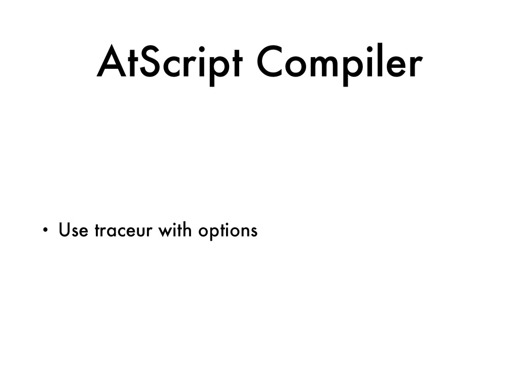 AtScript Compiler • Use traceur with options