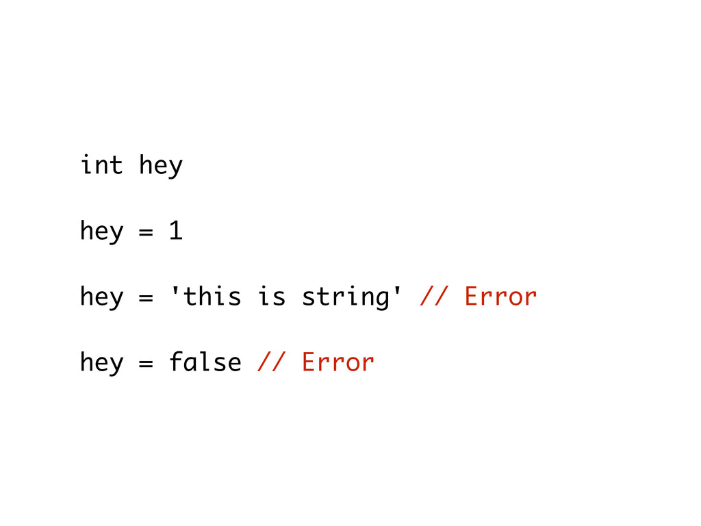 int hey hey = 1 hey = 'this is string' // Error...