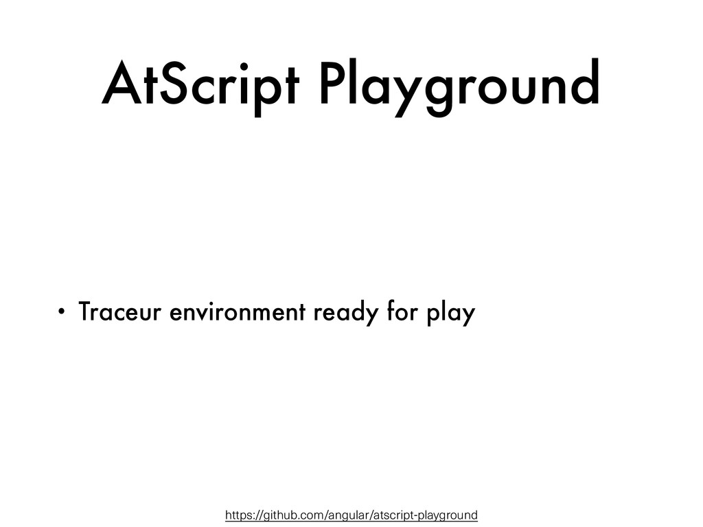 AtScript Playground • Traceur environment ready...