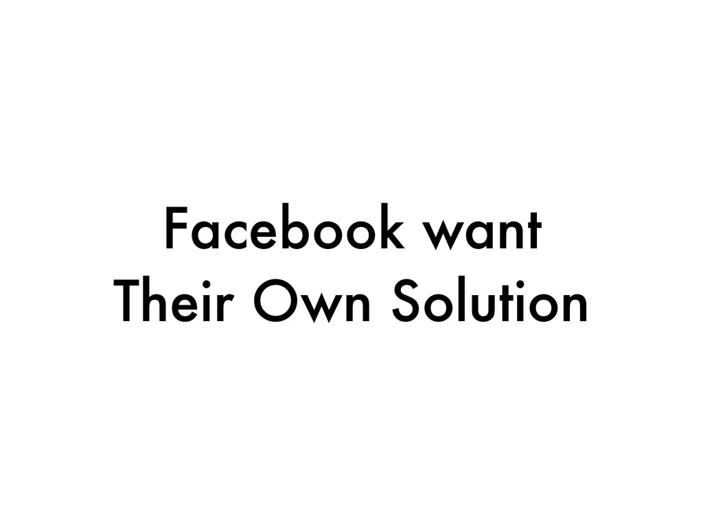 Facebook want Their Own Solution