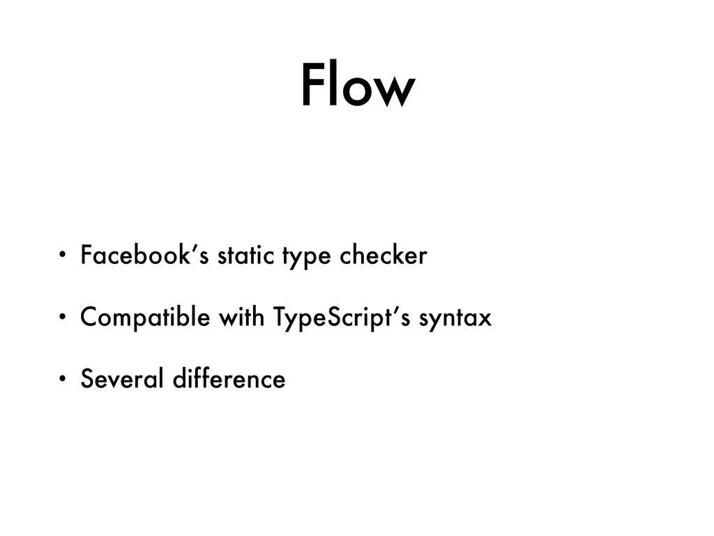 Flow • Facebook's static type checker • Compati...