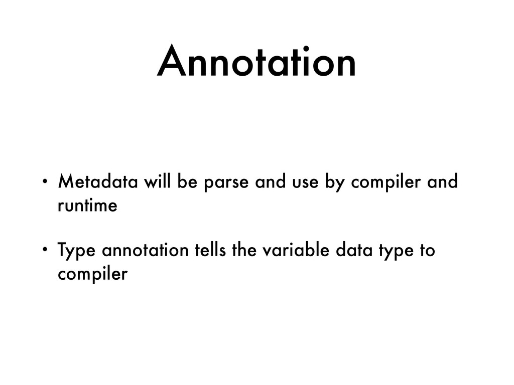 Annotation • Metadata will be parse and use by ...