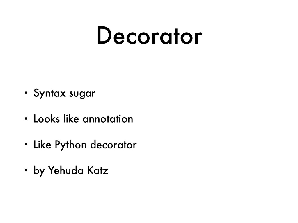 Decorator • Syntax sugar • Looks like annotatio...