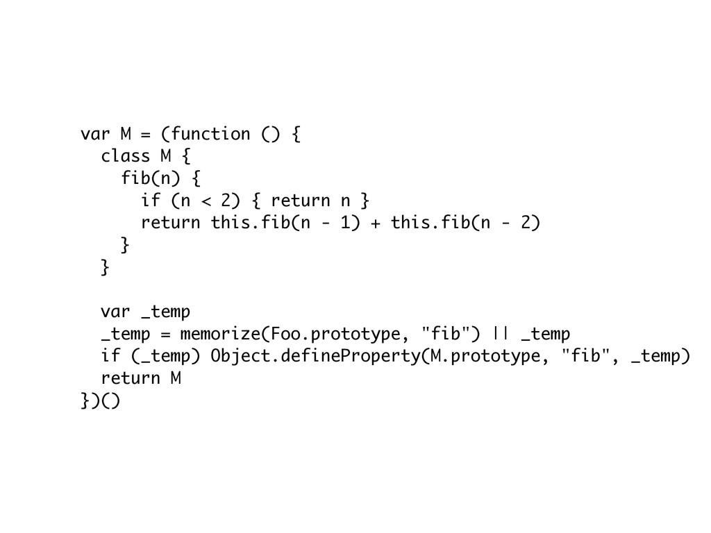 var M = (function () { class M { fib(n) { if (n...