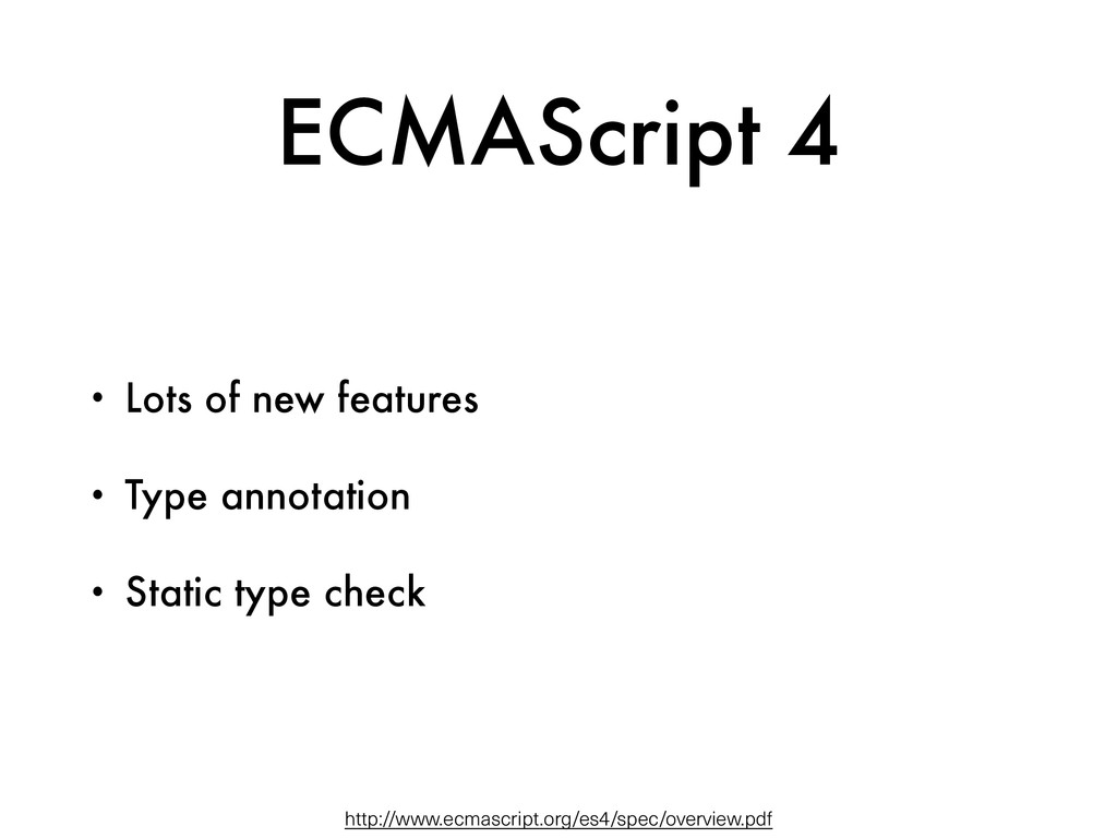 ECMAScript 4 • Lots of new features • Type anno...