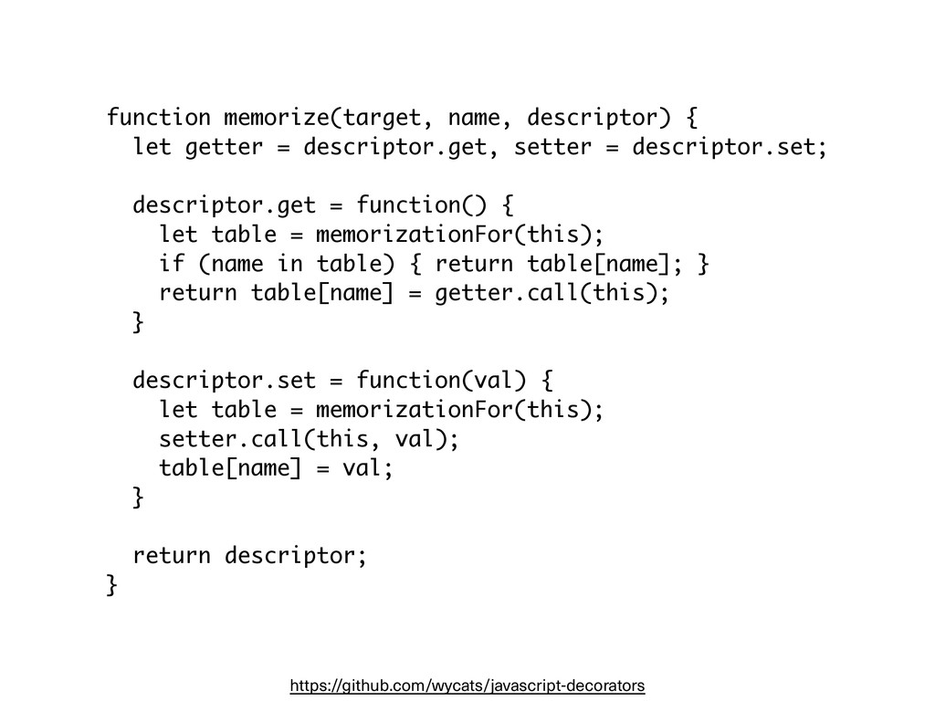 function memorize(target, name, descriptor) { l...