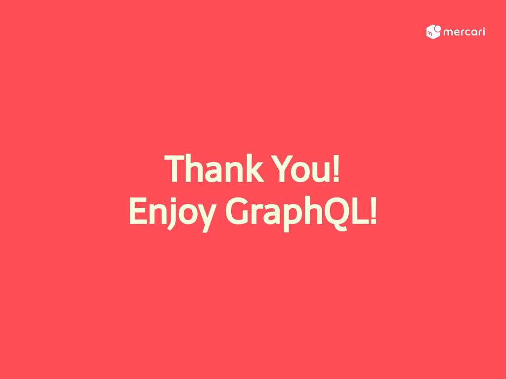 Thank You! Enjoy GraphQL!