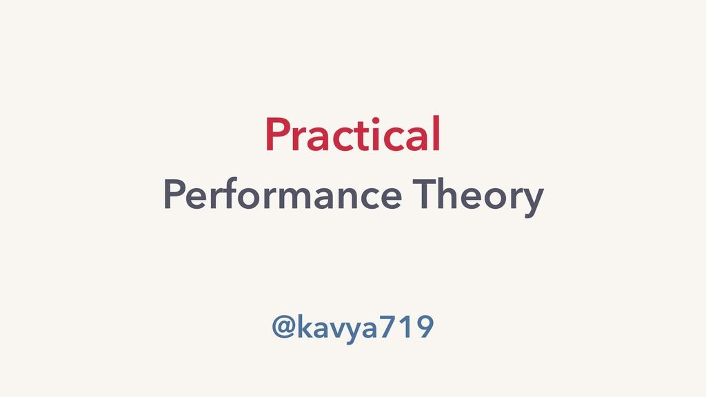 @kavya719 Practical Performance Theory
