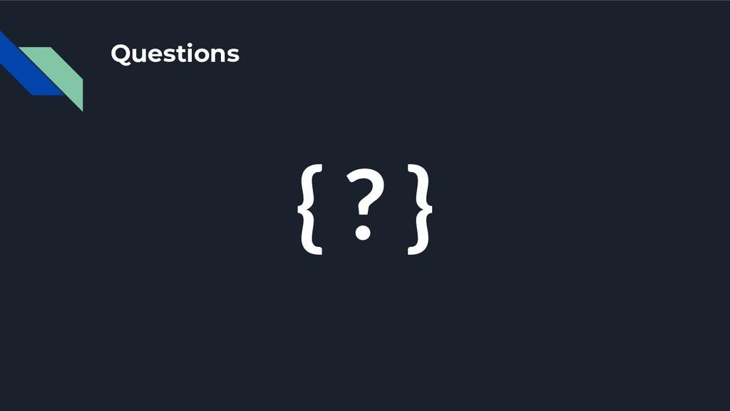 Questions { ? }