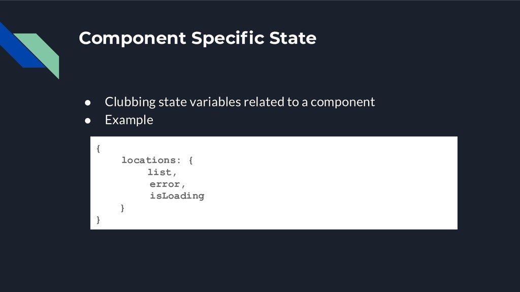 Component Specific State ● Clubbing state variab...