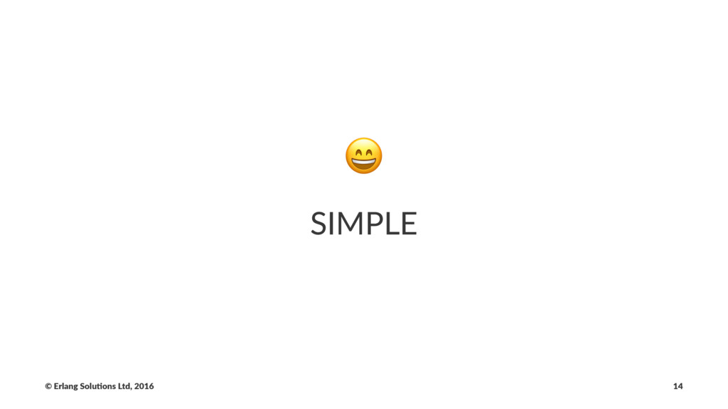 ! SIMPLE © Erlang Solu,ons Ltd, 2016 14