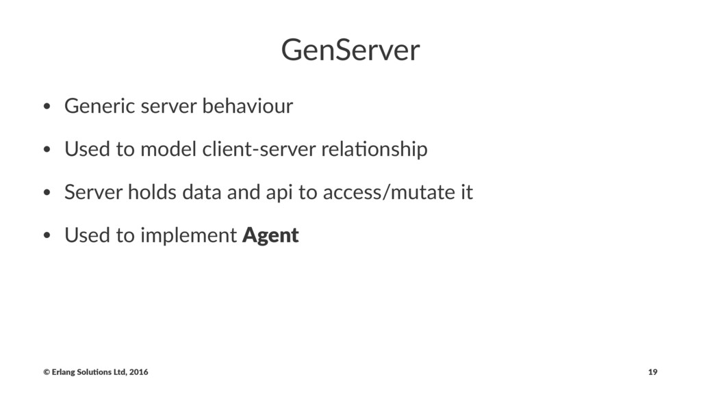 GenServer • Generic server behaviour • Used to ...