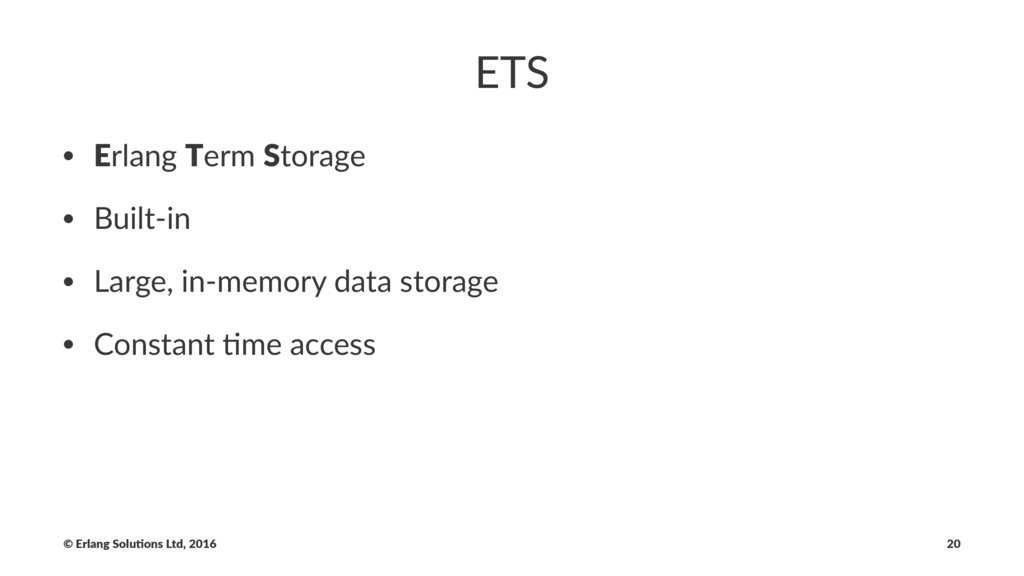 ETS • Erlang Term Storage • Built-in • Large, i...