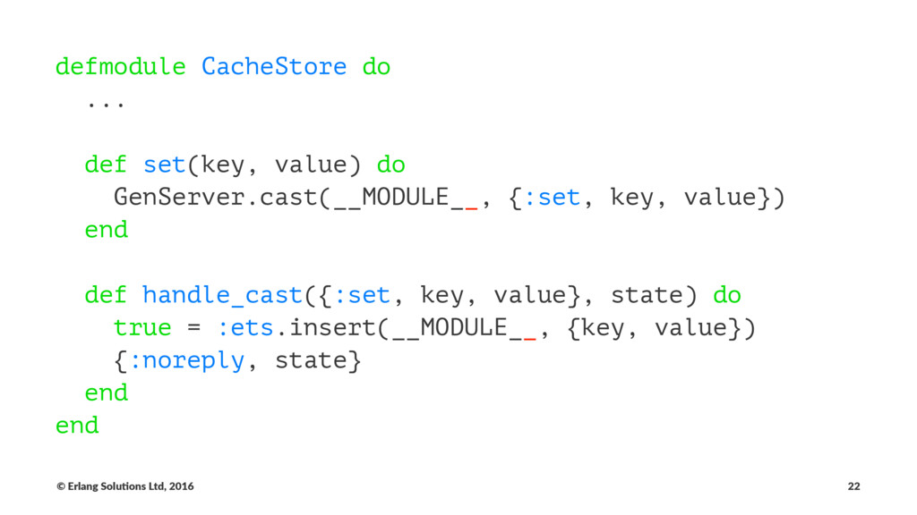 defmodule CacheStore do ... def set(key, value)...
