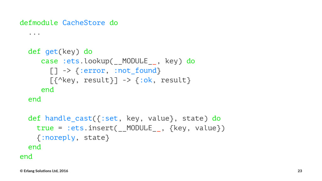 defmodule CacheStore do ... def get(key) do cas...
