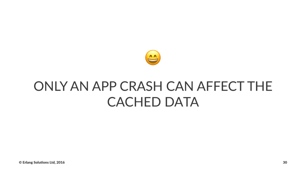 ! ONLY AN APP CRASH CAN AFFECT THE CACHED DATA ...