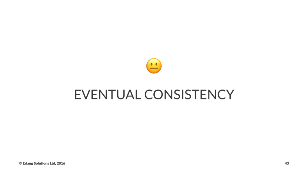 ! EVENTUAL CONSISTENCY © Erlang Solu,ons Ltd, 2...