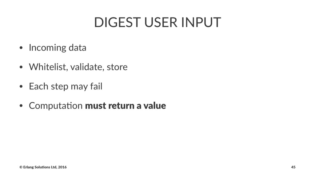 DIGEST USER INPUT • Incoming data • Whitelist, ...