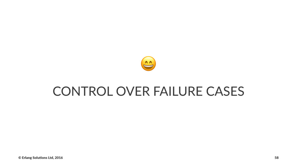 ! CONTROL OVER FAILURE CASES © Erlang Solu,ons ...