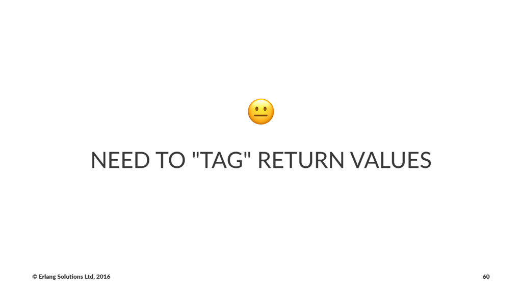 "! NEED TO ""TAG"" RETURN VALUES © Erlang Solu,ons..."