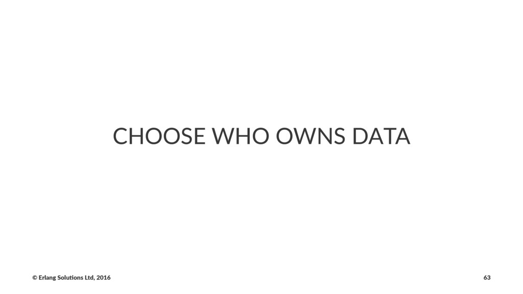 CHOOSE WHO OWNS DATA © Erlang Solu,ons Ltd, 201...