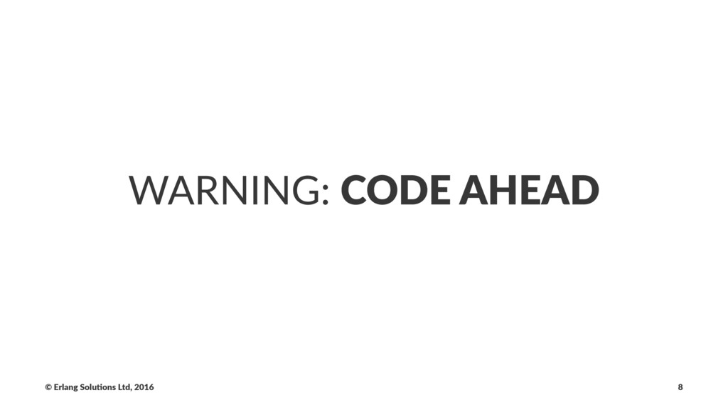 WARNING: CODE AHEAD © Erlang Solu,ons Ltd, 2016...