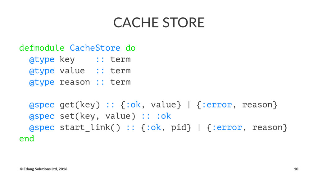 CACHE STORE defmodule CacheStore do @type key :...