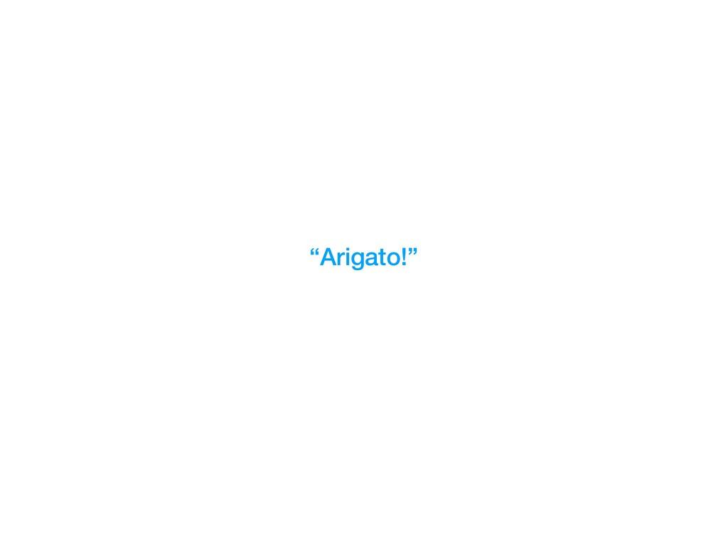"""""""Arigato!"""""""