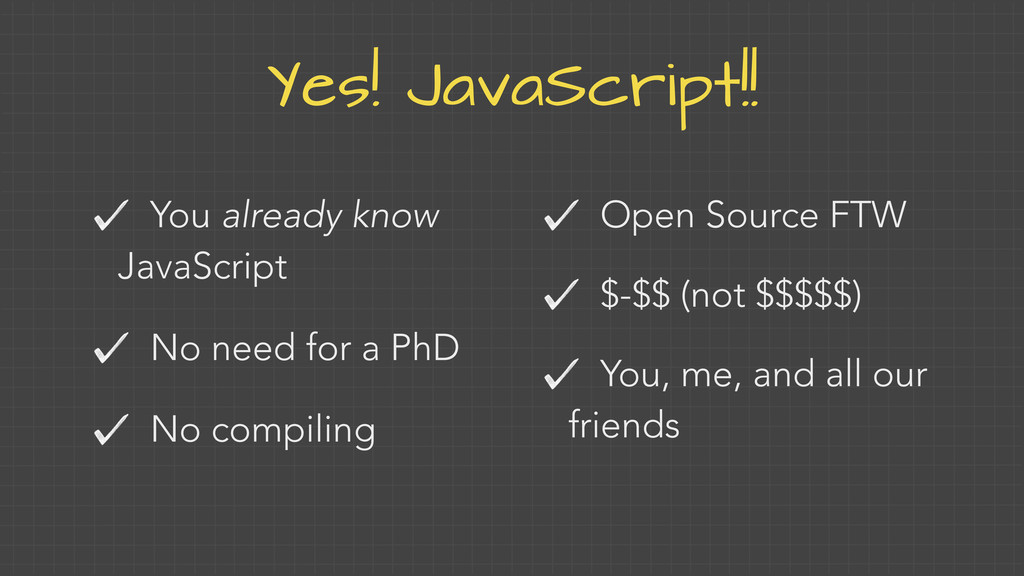 Yes! JavaScript!! You already know JavaScript N...
