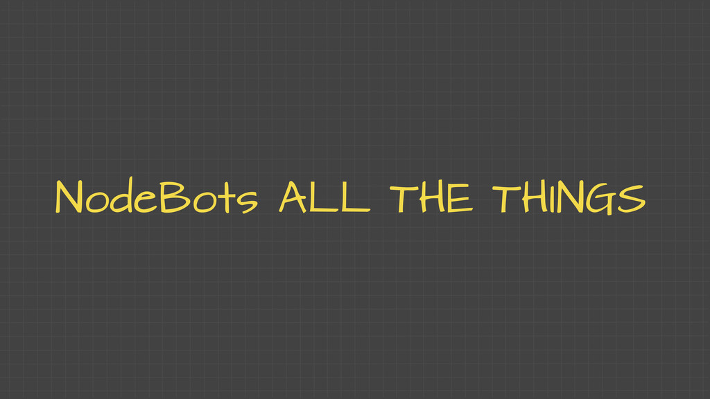 NodeBots ALL THE THINGS