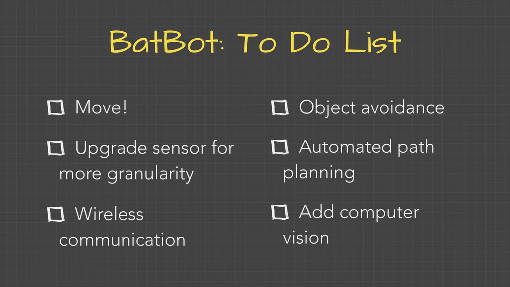 BatBot: To Do List Move! Upgrade sensor for mor...