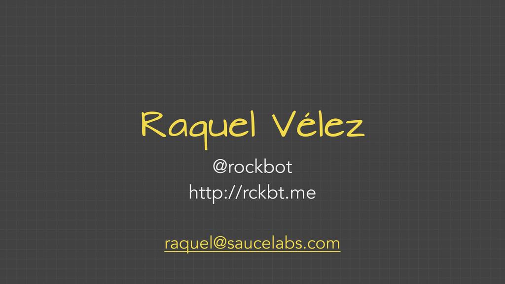 Raquel Vélez @rockbot http://rckbt.me raquel@sa...