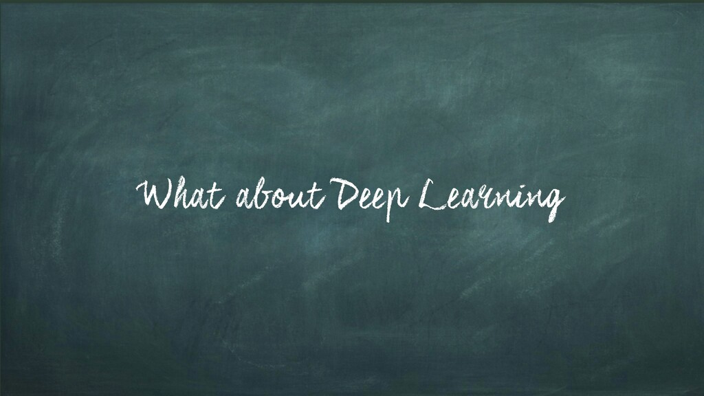 What about Deep Learning