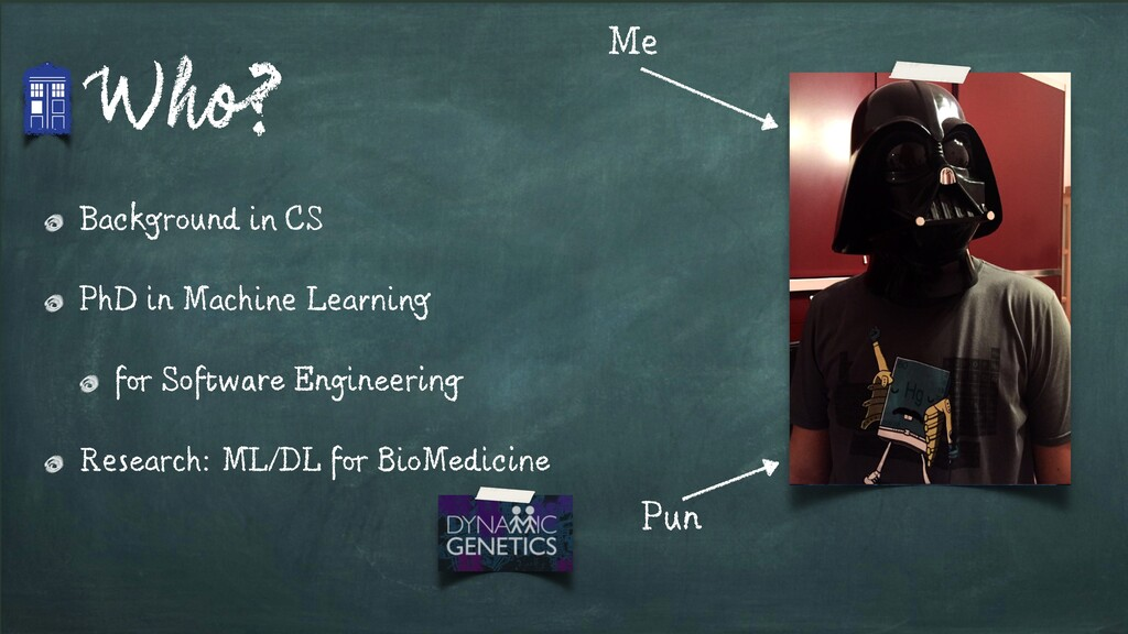 Me Pun Who? Background in CS PhD in Machine Lea...