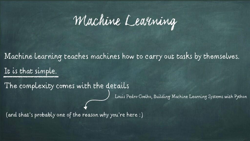 Machine Learning Machine learning teaches machi...