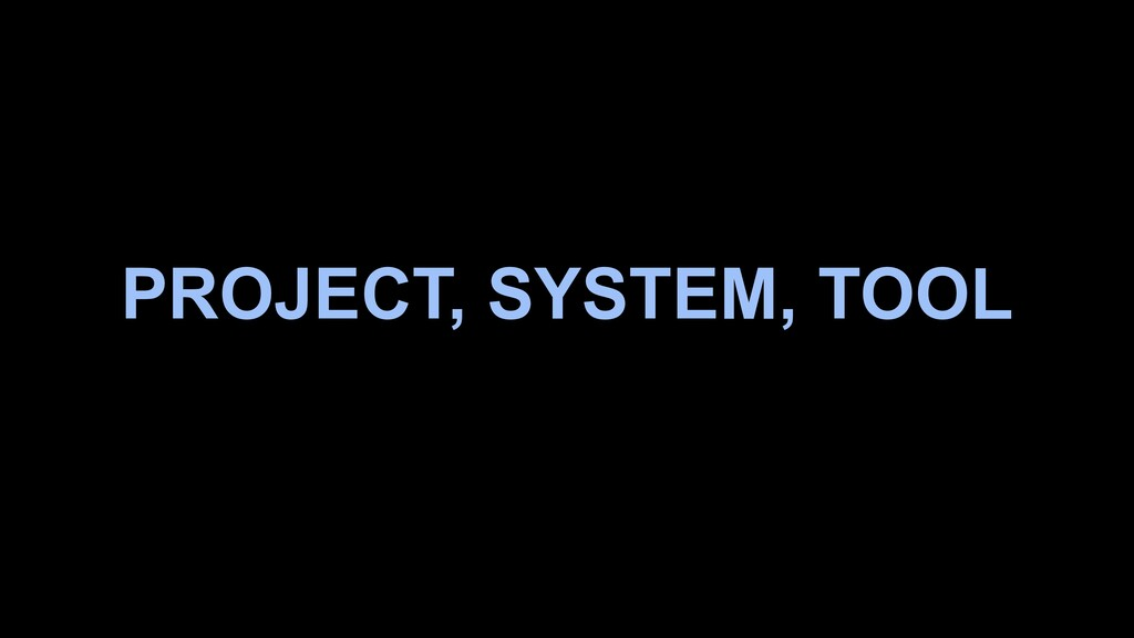 PROJECT, SYSTEM, TOOL
