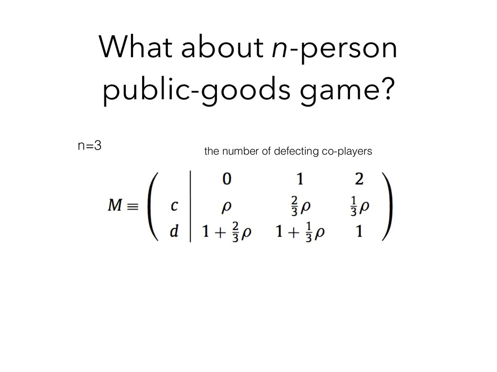 What about n-person public-goods game? n=3 the ...