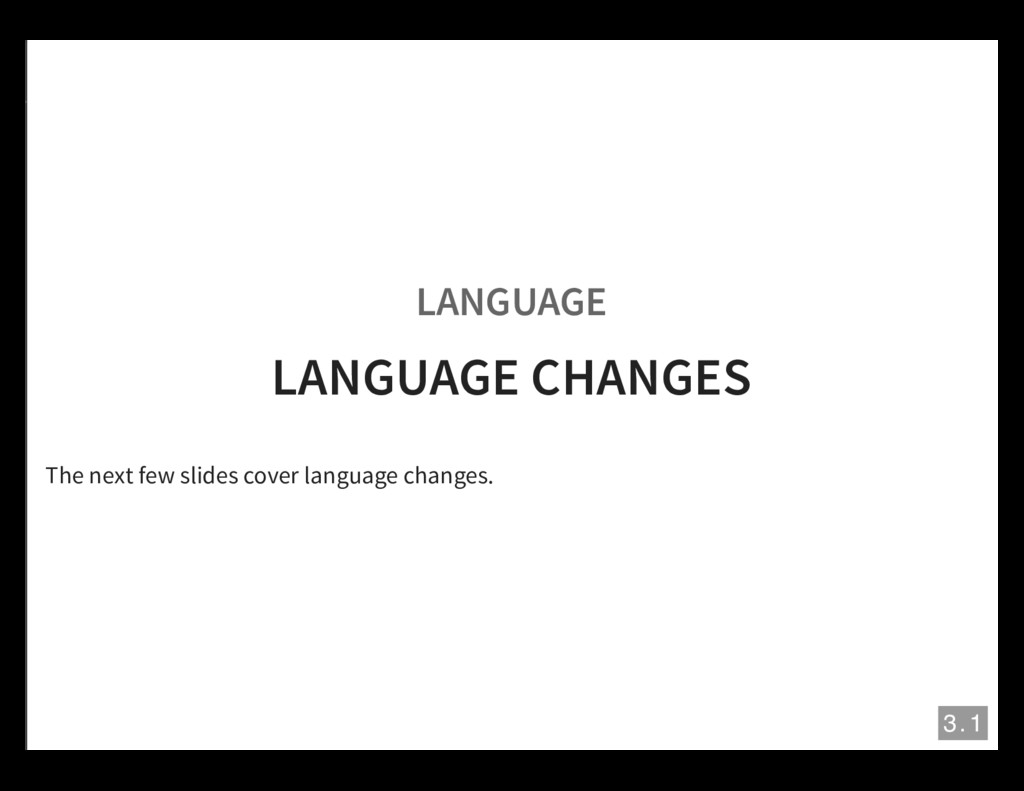 LANGUAGE LANGUAGE CHANGES The next few slides c...