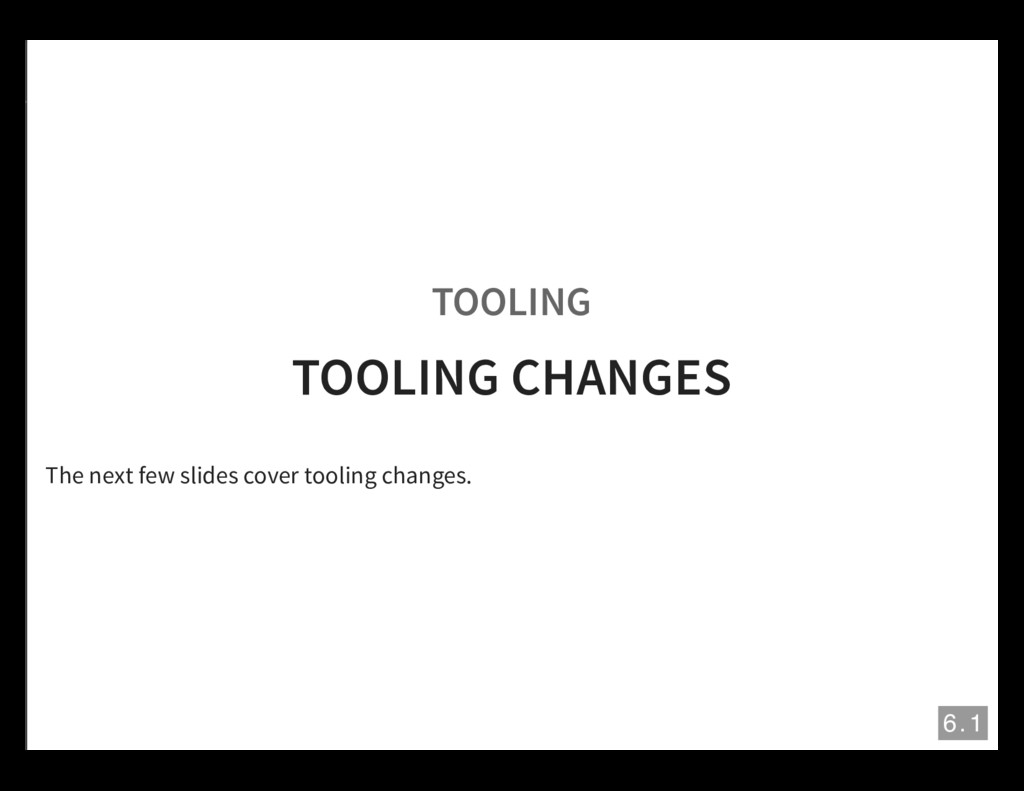 TOOLING TOOLING CHANGES The next few slides cov...