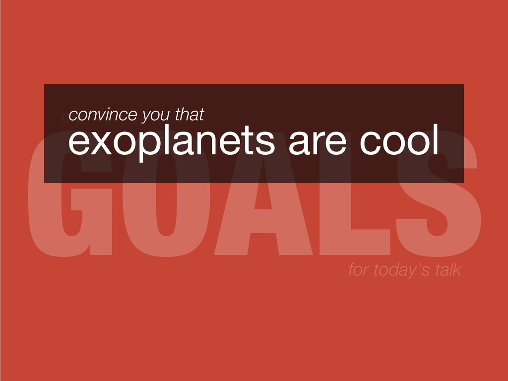 GOALS my for today's talk exoplanets are cool c...