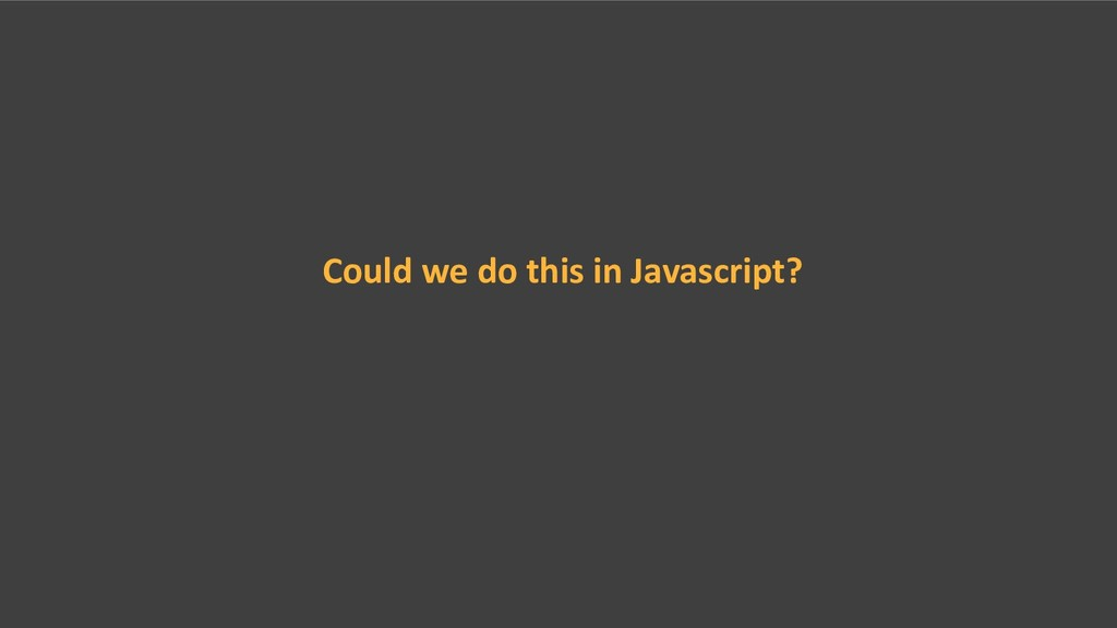 Could we do this in Javascript?