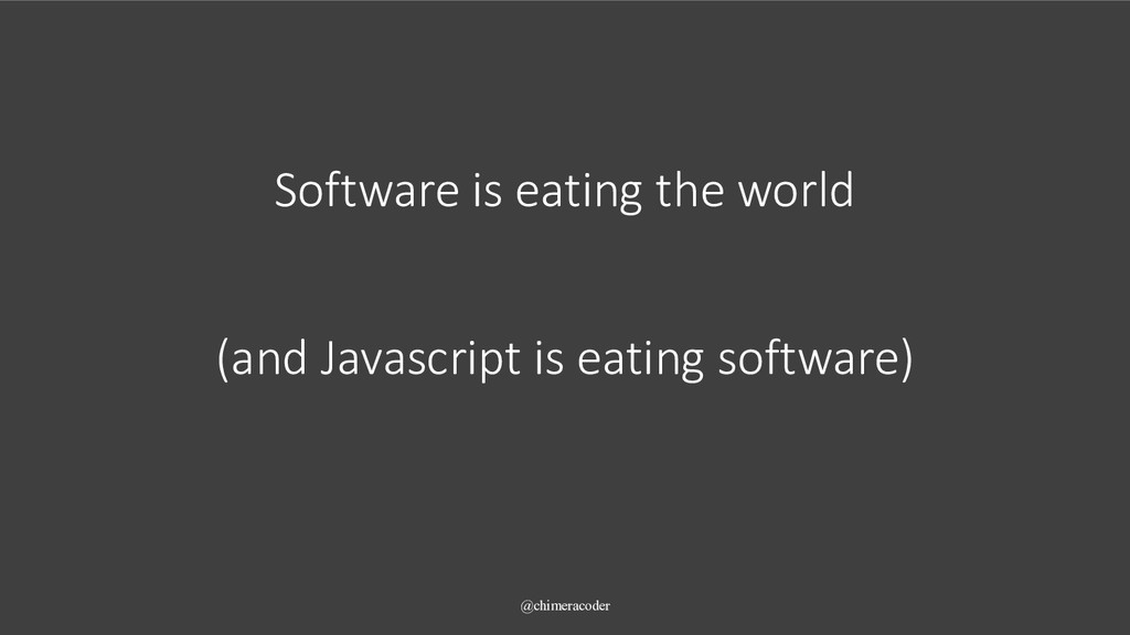 Software is eating the world @chimeracoder (and...
