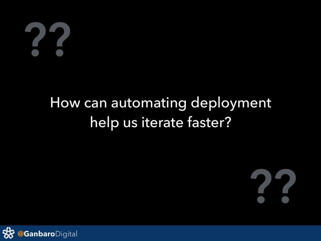 @GanbaroDigital ?? ?? How can automating deploy...