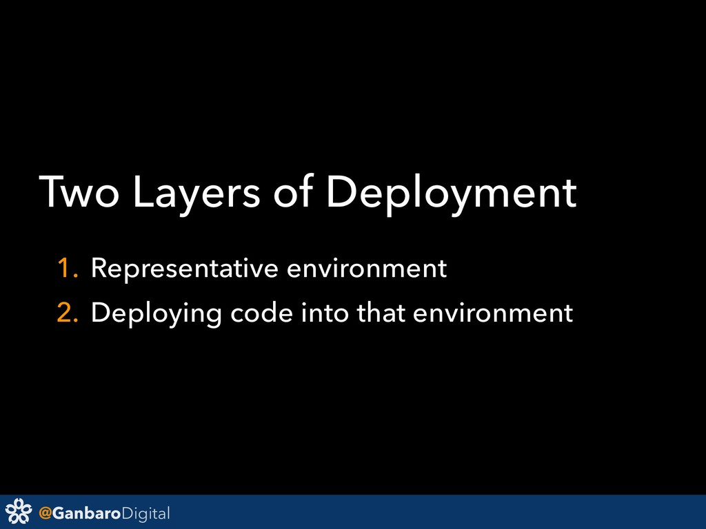 @GanbaroDigital Two Layers of Deployment 1. Rep...