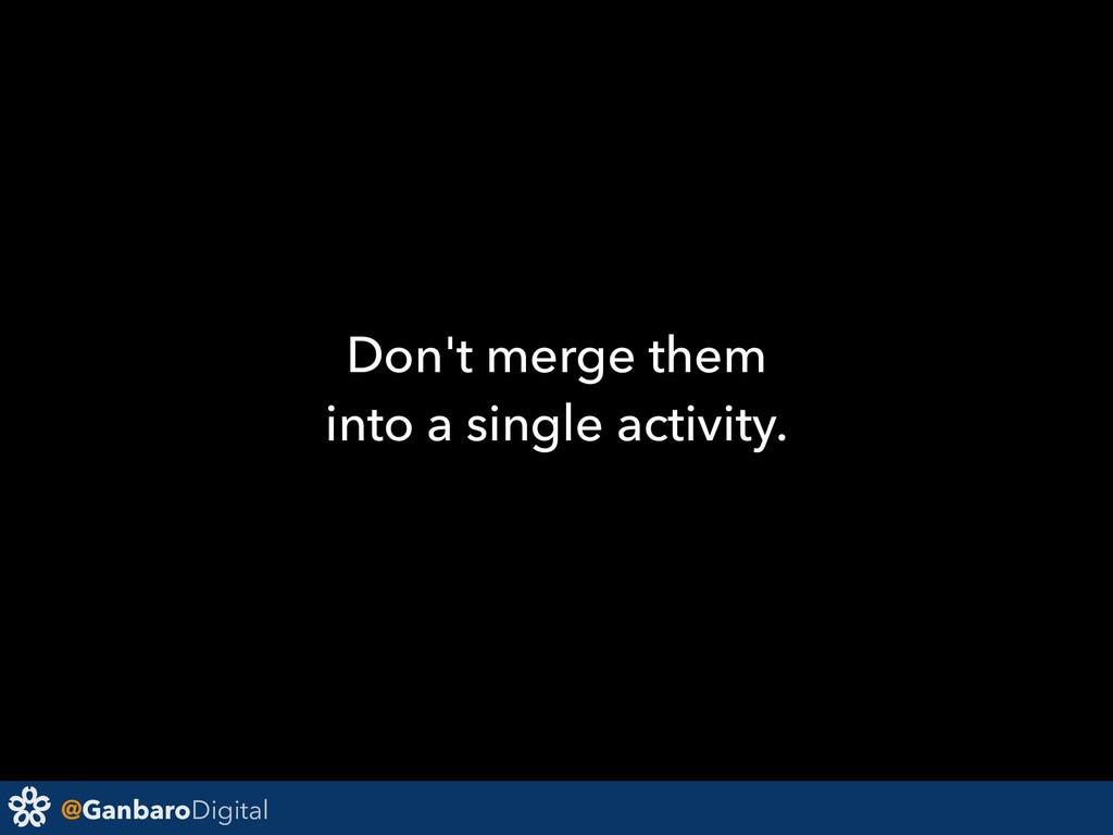@GanbaroDigital Don't merge them into a single ...