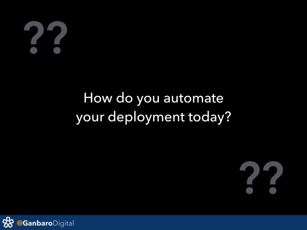 @GanbaroDigital ?? ?? How do you automate your ...