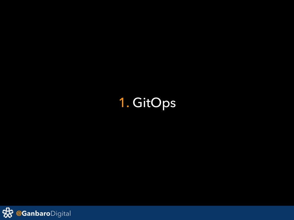 @GanbaroDigital 1. GitOps