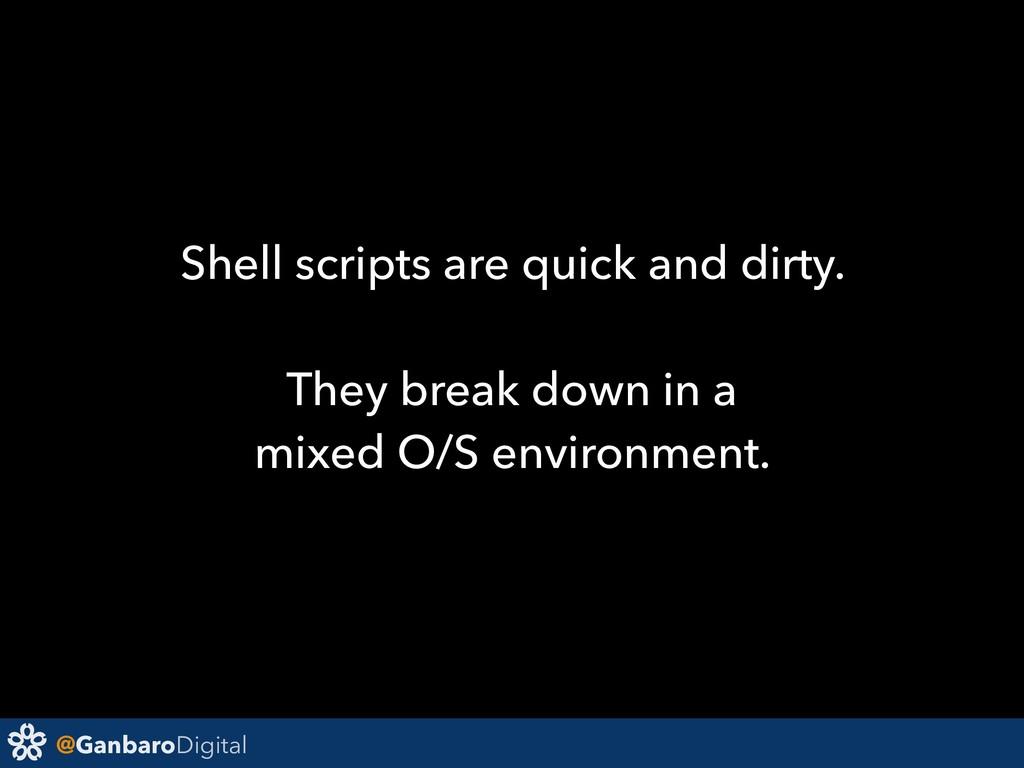 @GanbaroDigital Shell scripts are quick and dir...