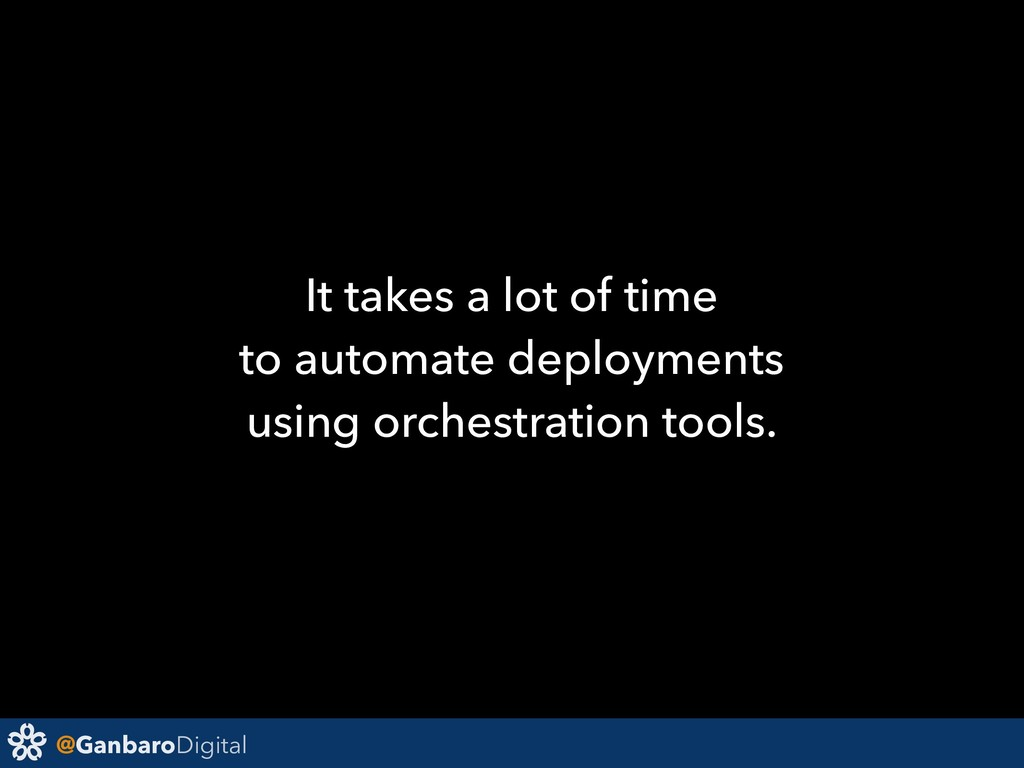 @GanbaroDigital It takes a lot of time to autom...