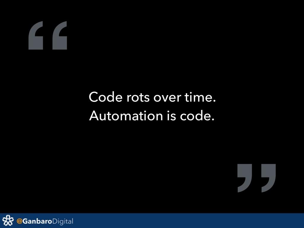 "@GanbaroDigital "" Code rots over time. Automati..."